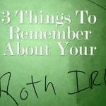 3 Things To Remember About Roth IRAs