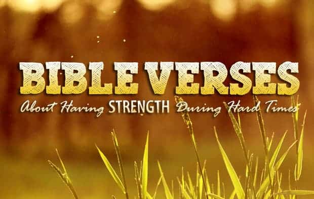 Strength In Tough Times Quotes: Bible Verses About Having Strength During Hard TImes