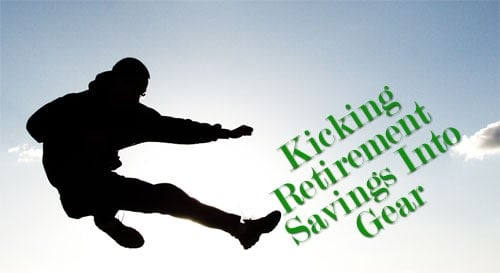 Kicking Your Retirement Savings Into Gear