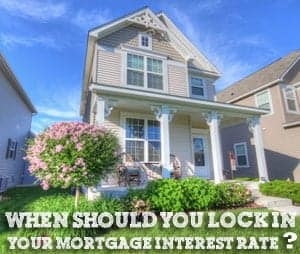 When Should You Lock Your Mortgage Interest Rate?