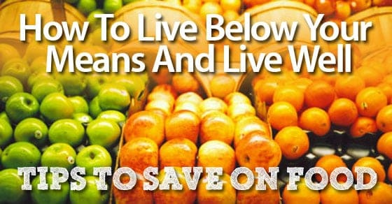 How to live below your means and live well saving on food