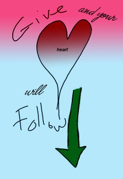 Give And Your Heart Will Follow