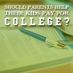 Should Parents Help Their Kids Pay For College?