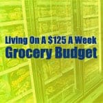 Living On A $125 A Week Grocery Budget: What I've Learned