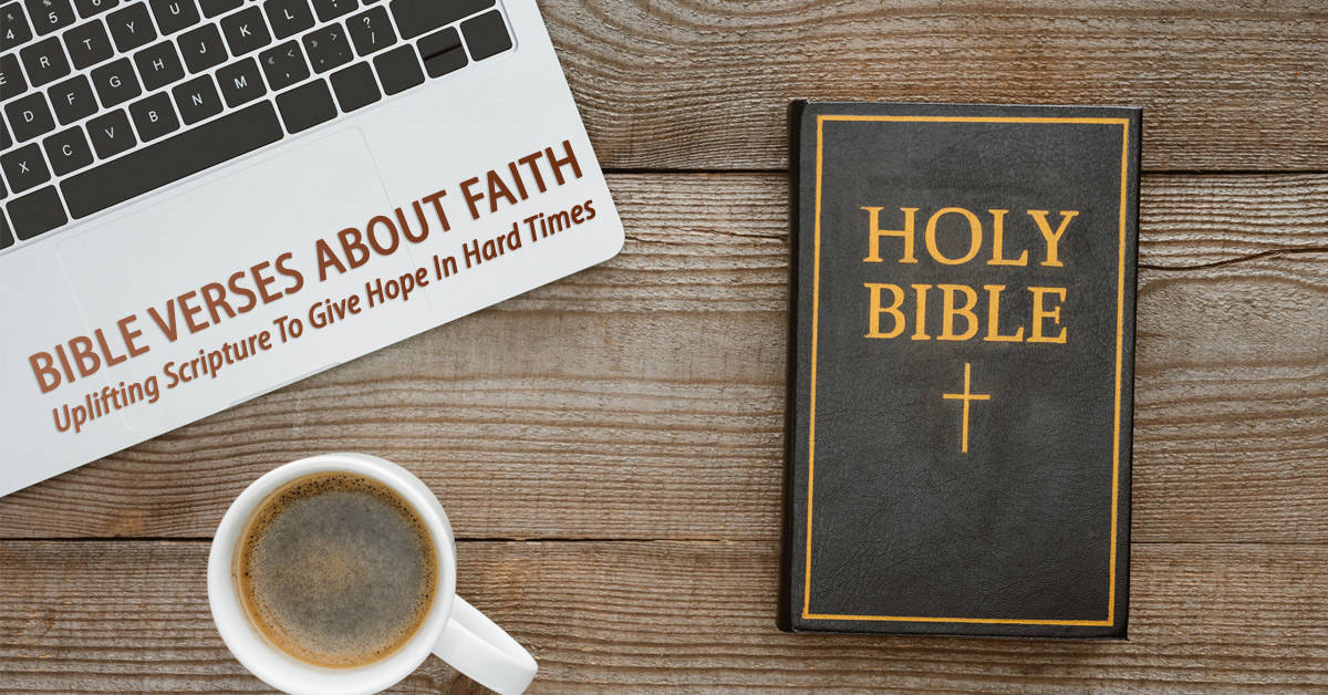 Bible Verses About Faith: Uplifting Scripture To Give Hope In Hard Times
